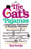 The Cat's Pajamas:  A Fabulous Fictionary of Familiar Phrases