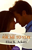 Ask Me to Stay (Homeland, #1)