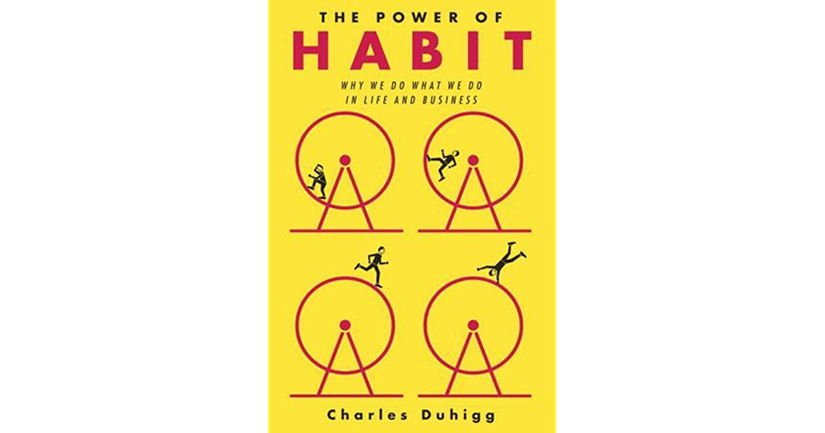 The Power of Habit: Why We Do What We Do in Life and Business by Charles Duhigg...