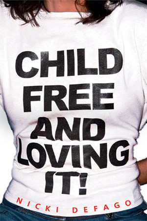 Childfree and Loving It! by Nicki Defago