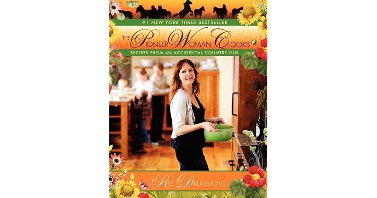 The Pioneer Woman Cooks: Recipes from an Accidental Country