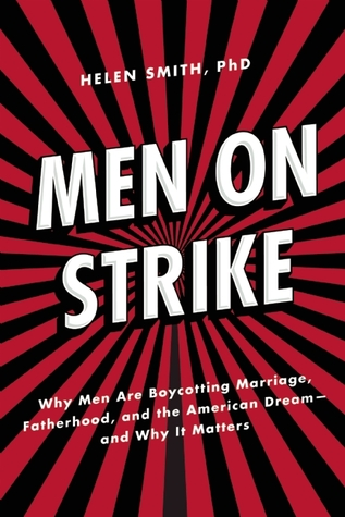 Men on Strike: Why Men Are Boycotting Marriage Fatherhood and the American Dream - and Why It Matters