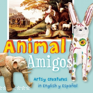 Animal Amigos!: Artsy Creatures in English y Espanol