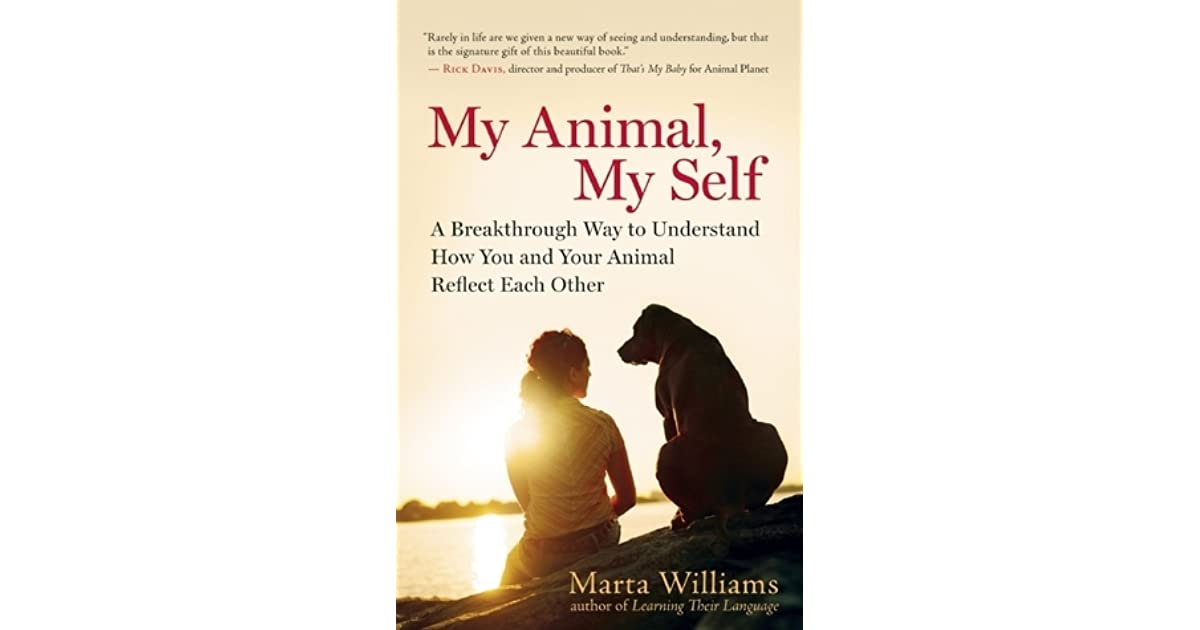 My Animal My Self A Breakthrough Way To Understand How You And