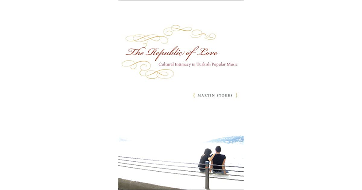 The republic of love cultural intimacy in turkish popular music by the republic of love cultural intimacy in turkish popular music by martin stokes fandeluxe Image collections