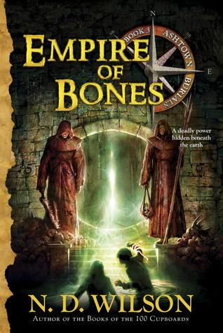 Empire of Bones by N.D. Wilson