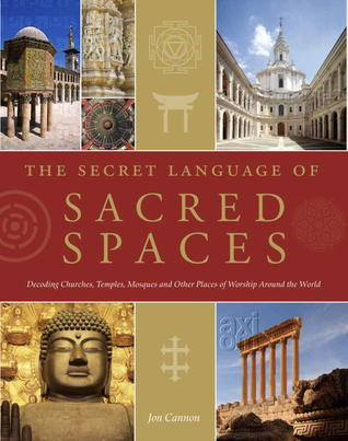 The Secret Language of Sacred Spaces by Jon Cannon