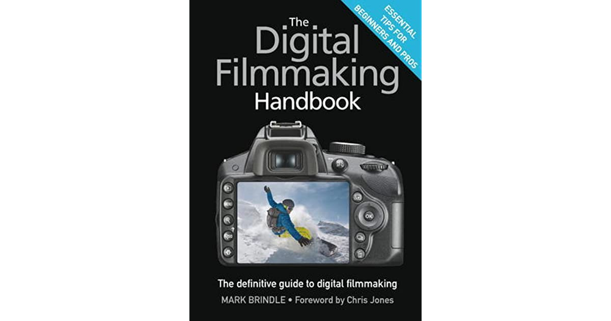 The Digital Filmmaking Handbook The Definitive Guide To Digital