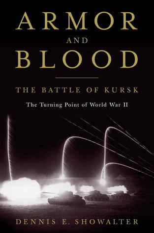 Armor and Blood- The Battle of Kursk- The Turning Point of World War II