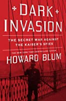 Dark Invasion: Spies, Terror & the First Defense of the Homeland
