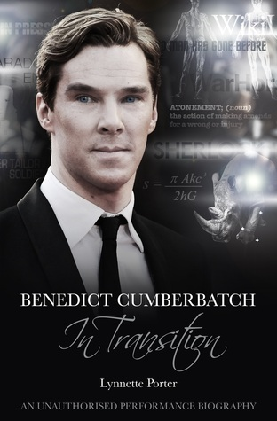 Benedict Cumberbatch: In Transition: An Unauthorised Performance Biography