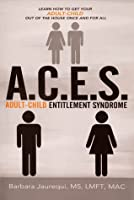 A.C.E.S. - Adult-Child Entitlement Syndrome