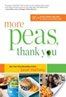 More Peas, Thank You: Over 85 Vegetarian Recipes for Delicious and Healthy Meals