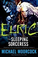 Elric: The Sleeping Sorceress (Chronicles of the Last Emperor of Melniboné, #3)