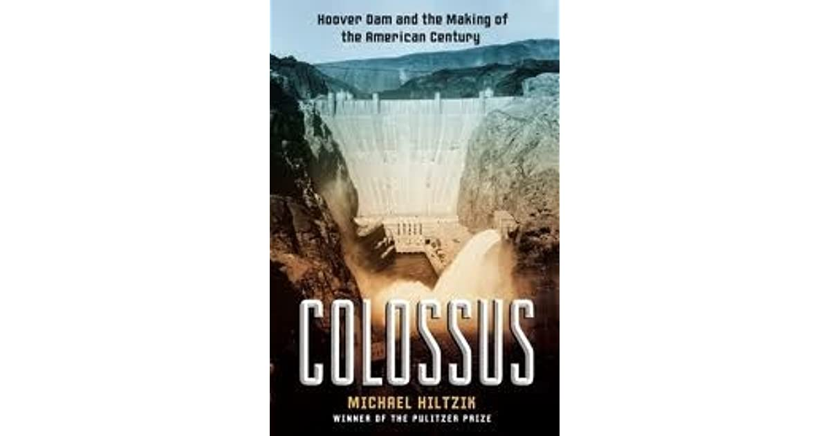 Colossus hoover dam and the making of the american century by colossus hoover dam and the making of the american century by michael a hiltzik fandeluxe Gallery