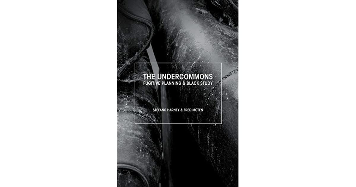 The Undercommons: Fugitive Planning & Black Study by Fred Moten