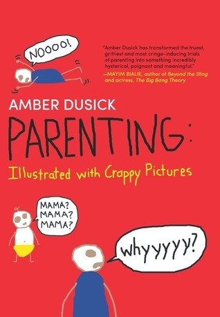 Parenting  Illustrated with Crappy Pictures by Amber Dusick