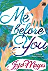Me Before You - Sebelum Mengenalmu by Jojo Moyes