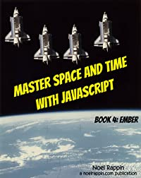 Master Space and Time With JavaScript Book 4: Ember