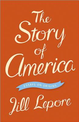 The Story of America: Essays on Origins