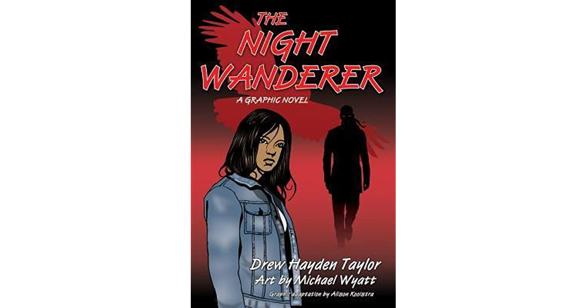 the night wanderer Background photo by tshigesa and thoughts about the night wanderer characters and setting quotes introduction the night wanderer the nigh wanderer by drew hayden taylor characters : a native gothic novel granny ruth : an elderly women, who is very caring she is one of the main characters in the.