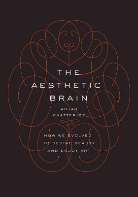 The Aesthetic Brain How We