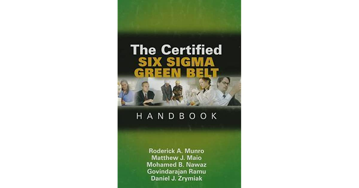The Certified Six Sigma Green Belt Handbook By Roderick A Munro