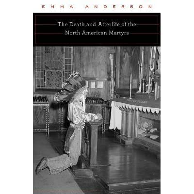 The Death and Afterlife of the North American Martyrs