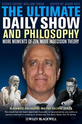 The Ultimate Daily Show and Philosophy-More Moments of Zen, More Indecision Theory, 2 edition