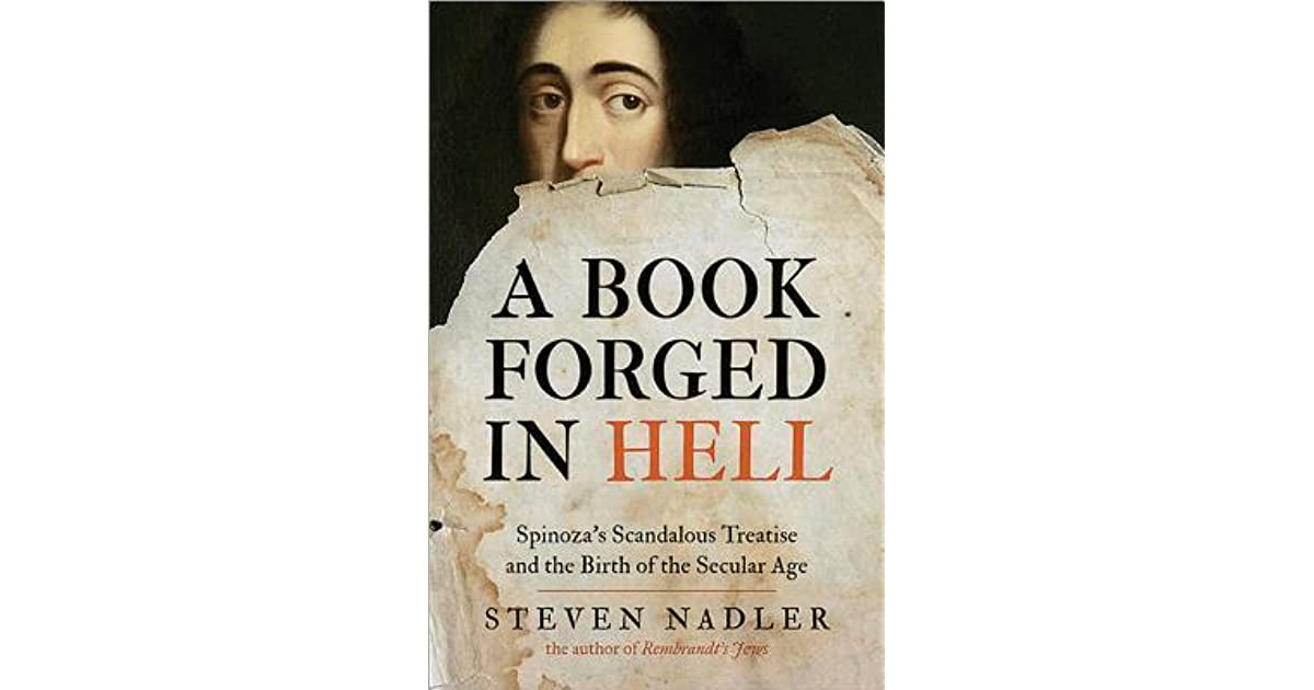Spinozas Scandalous Treatise and the Birth of the Secular Age A Book Forged in Hell