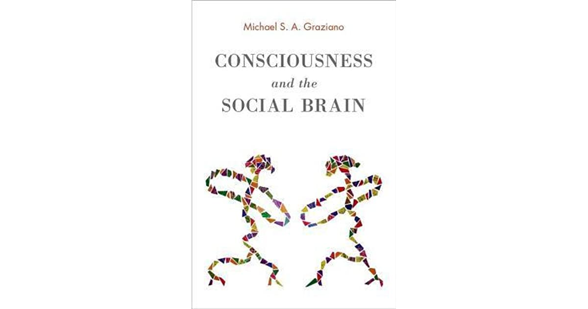 Consciousness and the Social Brain by Michael S A  Graziano