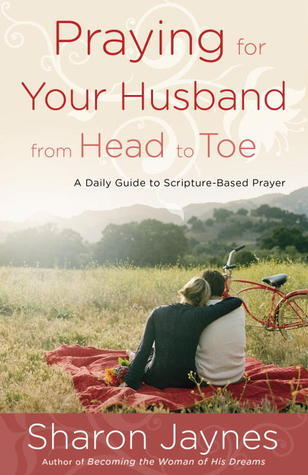 Praying for Your Husband from Head to Toe A Daily Guide to Scripture-Based Prayer