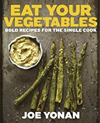 Eat Your Vegetables: Bold Recipes for the Single Cook