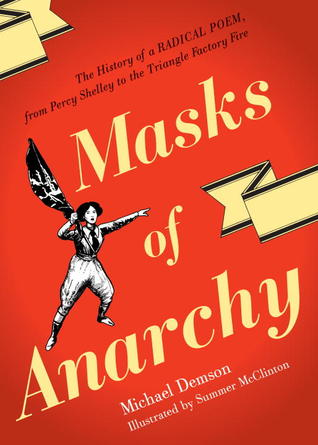 Masks Of Anarchy: The History Of A Radical Poem, From Percy Shelley To The Triangle Factory Fire