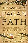 To Walk a Pagan Path by Alaric Albertsson