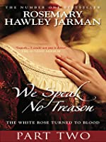 The White Rose Turned to Blood (We Speak No Treason, #2)