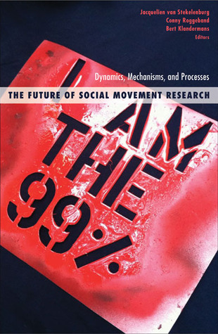 The Future of Social Movement Research: Dynamics, Mechanisms, and Processes