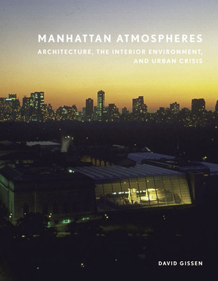 Manhattan Atmospheres: Architecture, the Interior Environment, and Urban Crisis