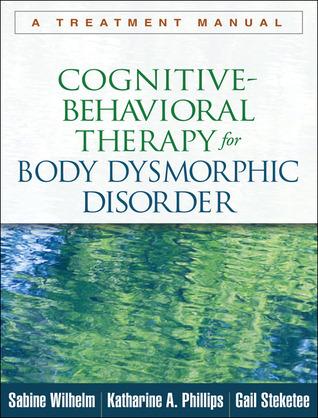 Body Dysmorphic Disorder A Treatment Manual