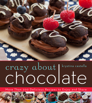 Crazy About Chocolate - More than 200 Delicious Recipes to Enjoy and Share