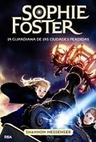 La Guardiana de las ciudades perdidas (Sophie Foster, #1)