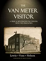 The Van Meter Visitor: A True and Mysterious Encounter with the Unknown