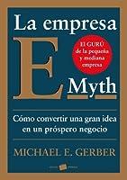 La Empresa E-Myth: Como convertir una gran idea en un prospero negocio