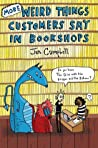 More Weird Things Customers Say in Bookshops by Jen Campbell