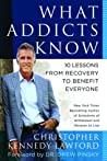 What Addicts Know: 10 Lessons from Recovery to Benefit Everyone