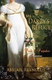 Mr  Darcy's Refuge: A Pride & Prejudice Variation by Abigail