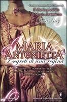 Maria Antonietta: I segreti di una regina