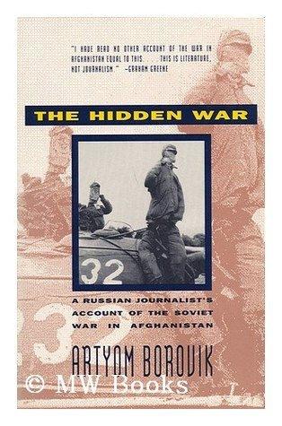 The Hidden War: A Russian Journalist's Account of the Soviet War in Afganistan