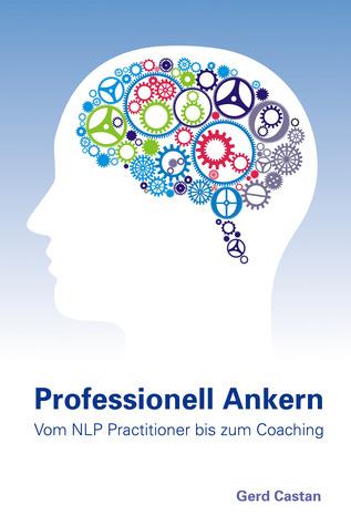Professionell Ankern - vom NLP-Practitioner bis zum Coaching