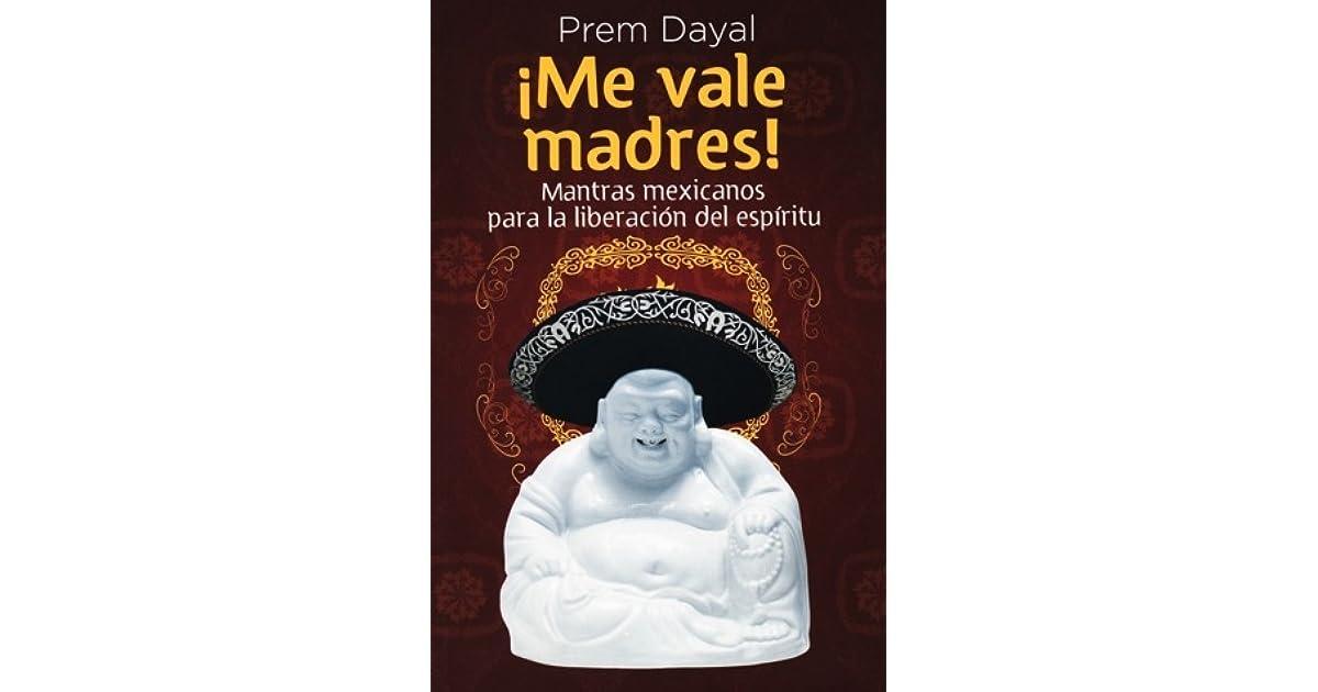 Me Vale Madres Mantras Mexicanos Para La Liberacion Del Espiritu By